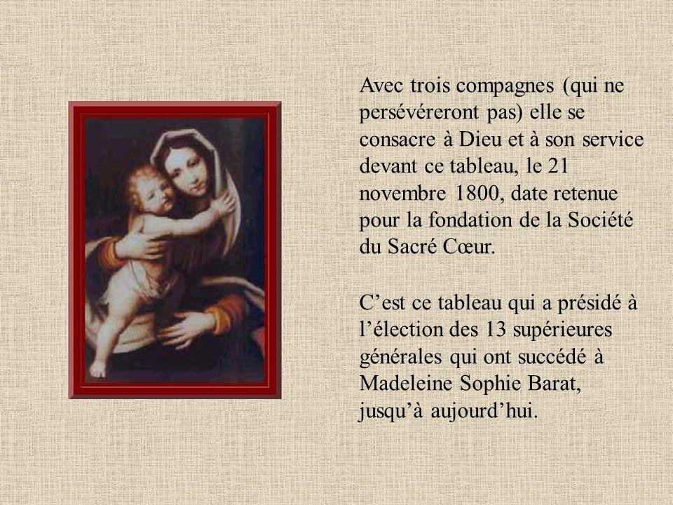 Avec trois compagnes (qui ne persévéreront pas) elle se consacre à Dieu et à son service devant ce tableau, le 21 novembre 1800, date retenue pour la fondation de la Société du Sacré Cœur.