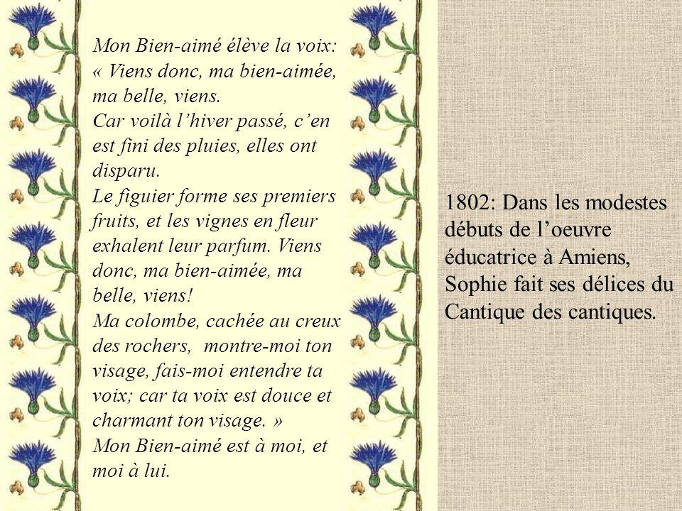 1802: Dans les modestes débuts de l'oeuvre éducatrice à Amiens, Sophie fait ses délices du Cantique des cantiques.