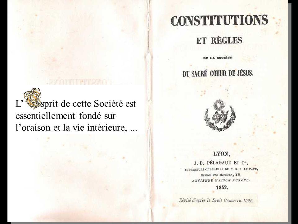 L' sprit de cette Société est essentiellement fondé sur l'oraison et la vie intérieure, ...