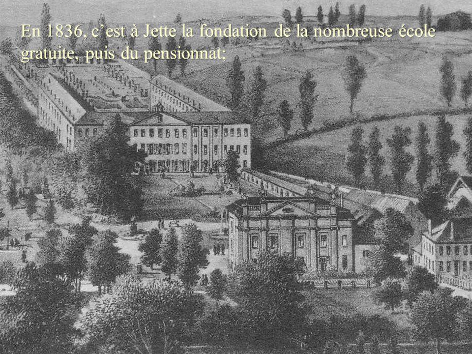 En 1836, c'est à Jette la fondation de la nombreuse école gratuite, puis du pensionnat;