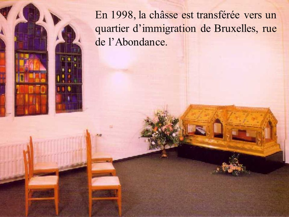 En 1998, la châsse est transférée vers un quartier d'immigration de Bruxelles, rue de l'Abondance.