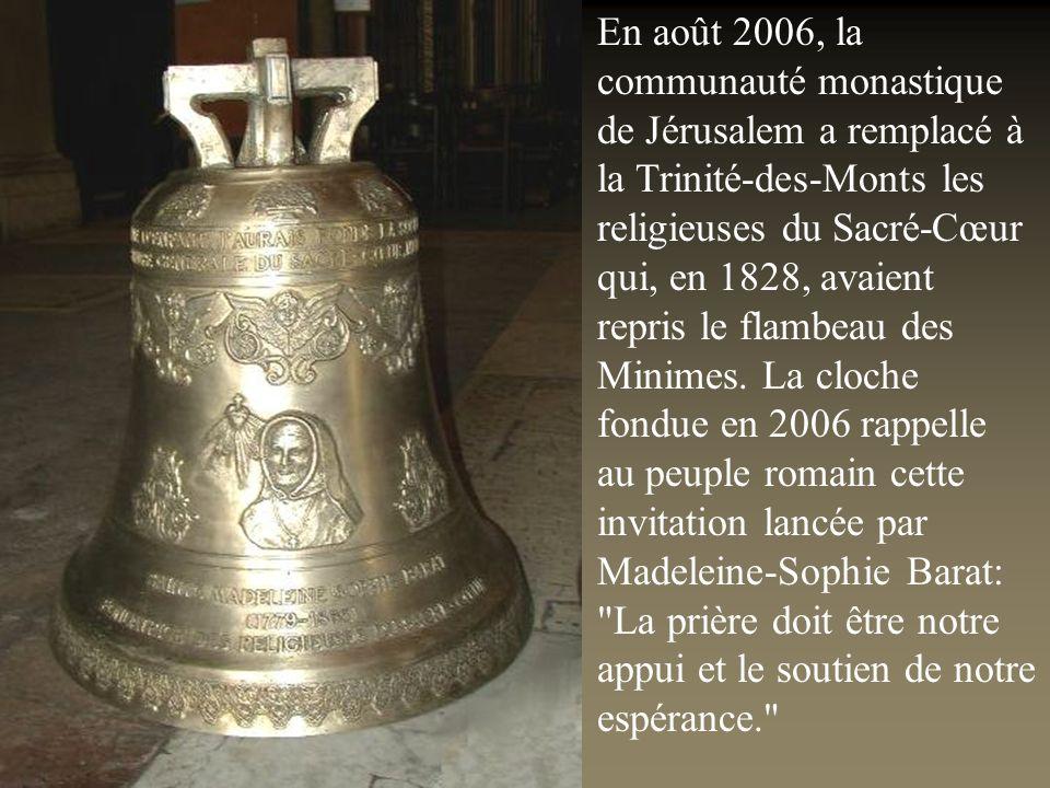 En août 2006, la communauté monastique de Jérusalem a remplacé à la Trinité-des-Monts les religieuses du Sacré-Cœur qui, en 1828, avaient repris le flambeau des Minimes.