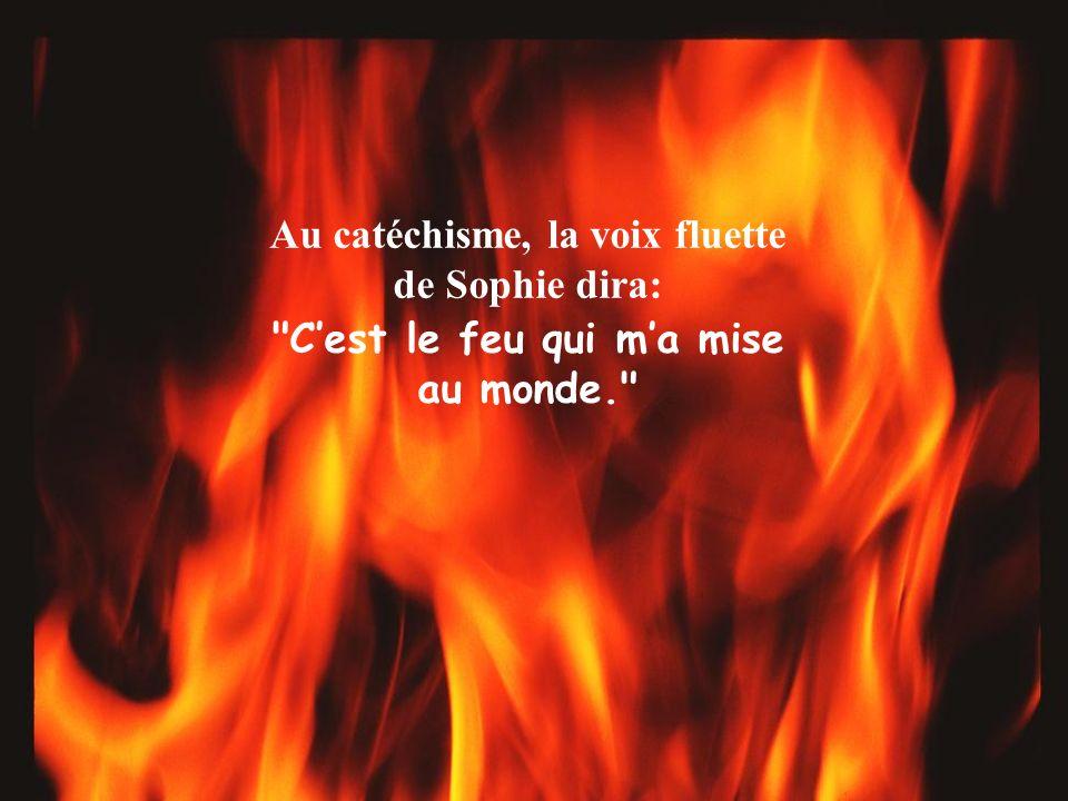 Au catéchisme, la voix fluette de Sophie dira:
