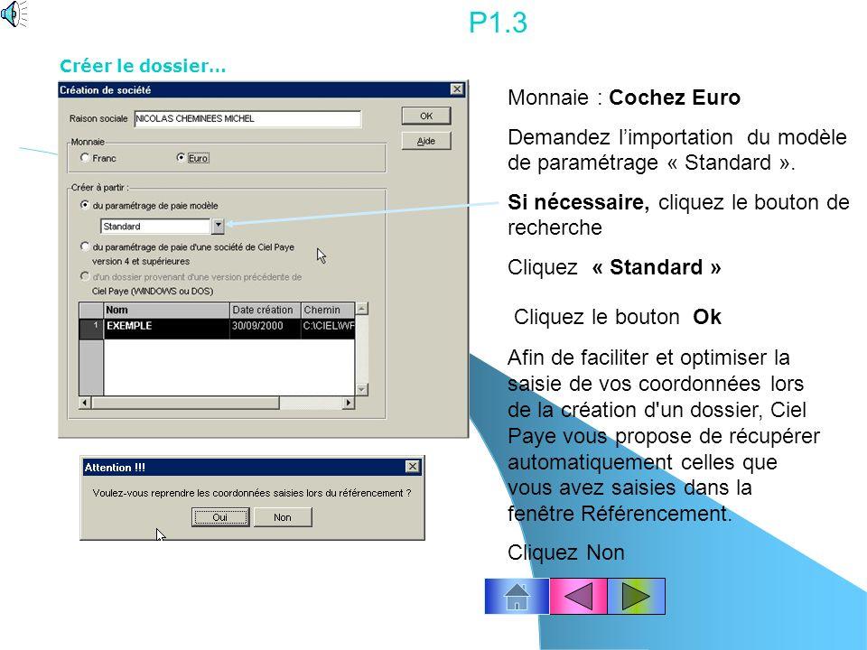 P1.3 Créer le dossier… Monnaie : Cochez Euro. Demandez l'importation du modèle de paramétrage « Standard ».