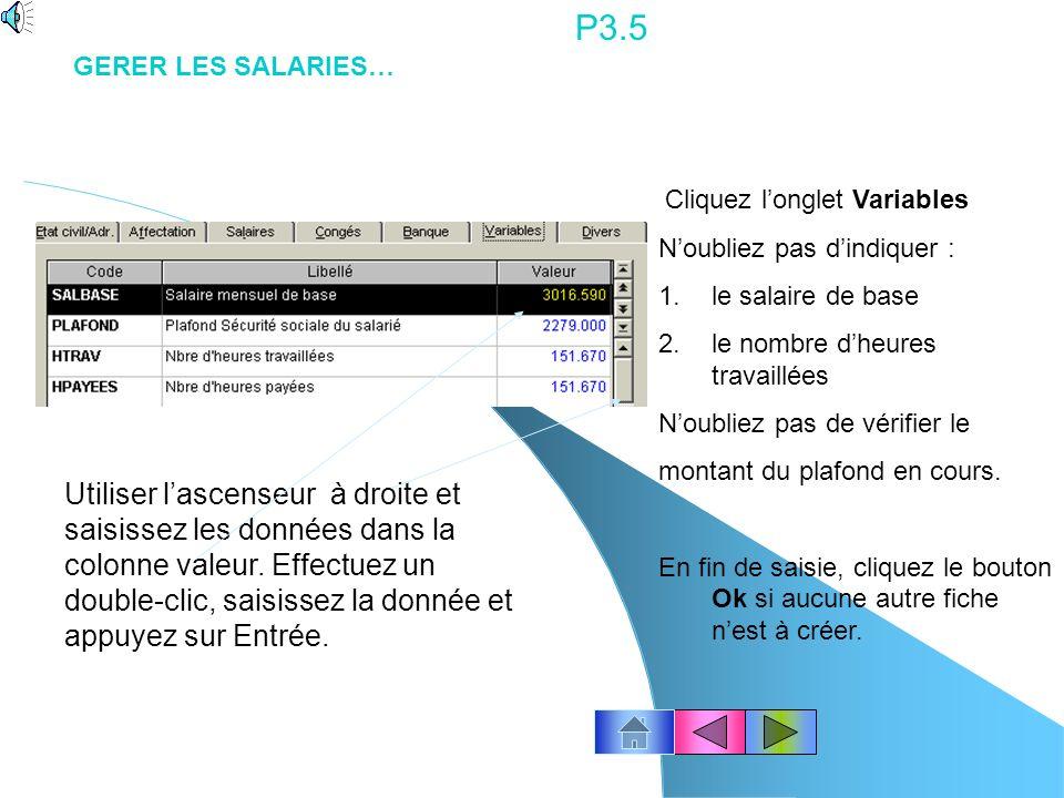 P3.5 GERER LES SALARIES… Cliquez l'onglet Variables. N'oubliez pas d'indiquer : le salaire de base.