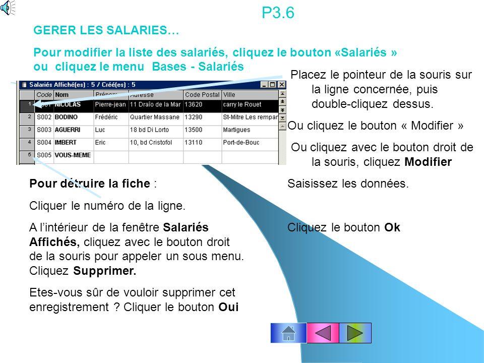 P3.6 GERER LES SALARIES… Pour modifier la liste des salariés, cliquez le bouton «Salariés » ou cliquez le menu Bases - Salariés.