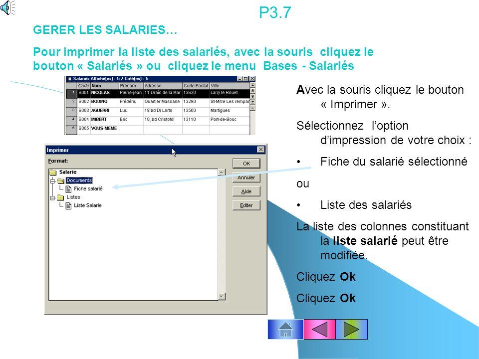 P3.7 GERER LES SALARIES… Pour imprimer la liste des salariés, avec la souris cliquez le bouton « Salariés » ou cliquez le menu Bases - Salariés.