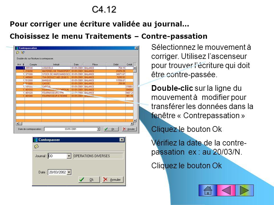C4.12 Pour corriger une écriture validée au journal… Choisissez le menu Traitements – Contre-passation.