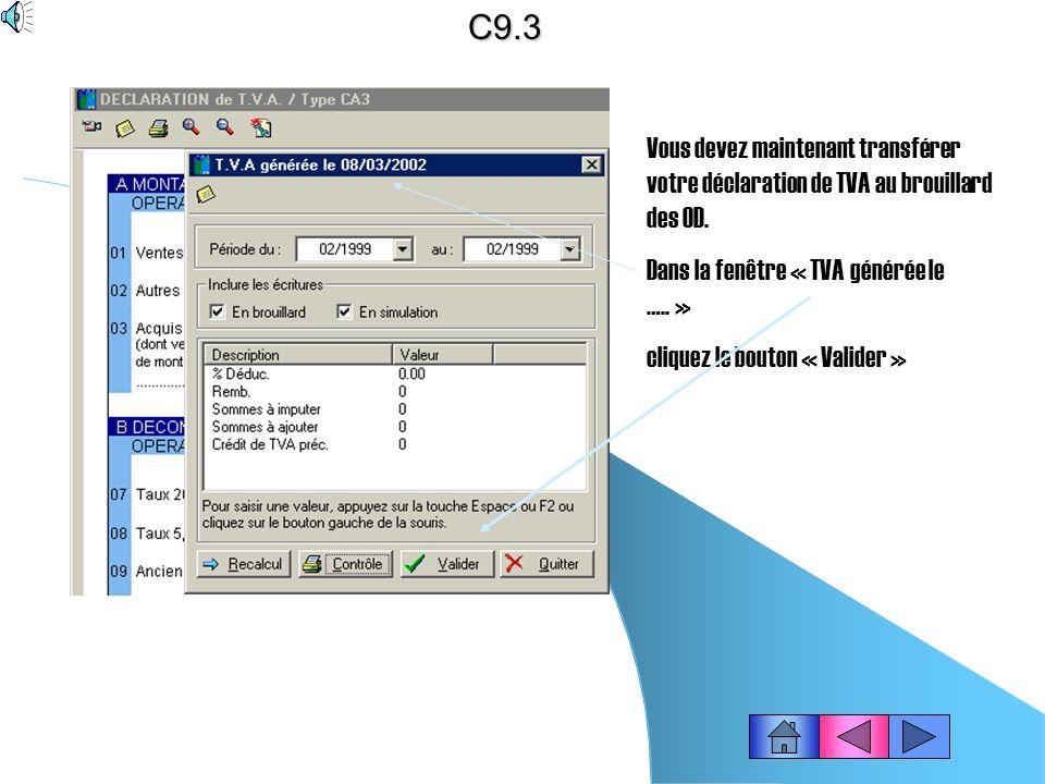 C9.3 Vous devez maintenant transférer votre déclaration de TVA au brouillard des OD. Dans la fenêtre « TVA générée le ….. »