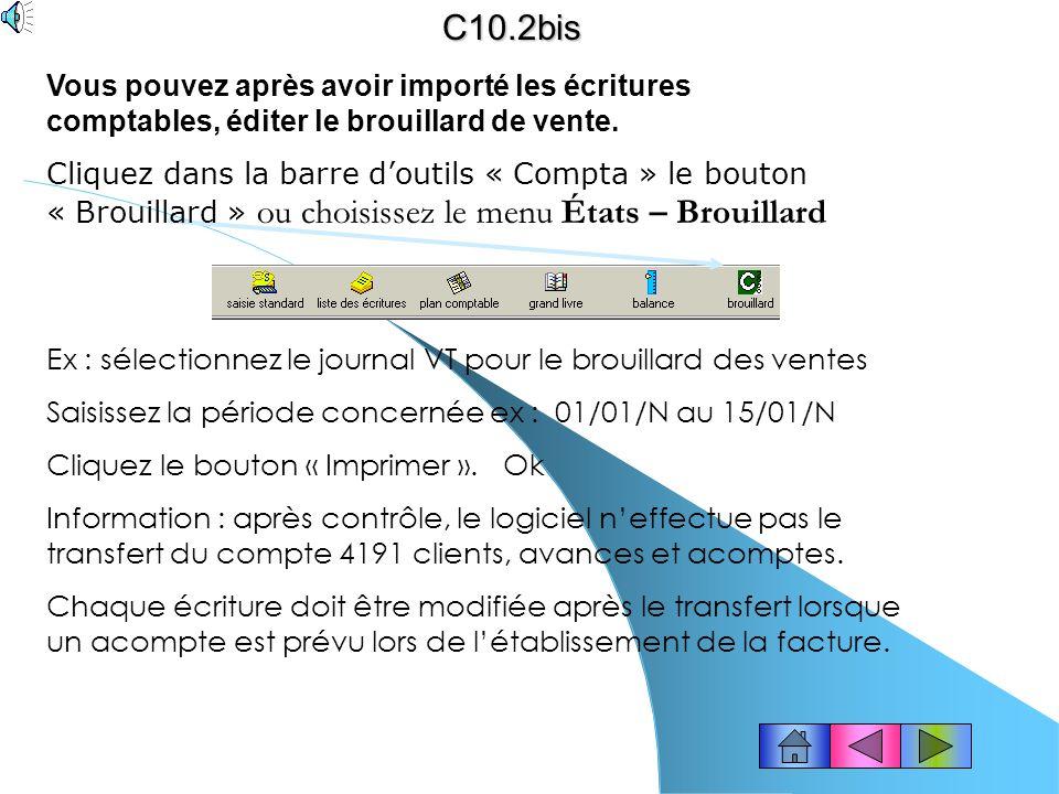 C10.2bis Vous pouvez après avoir importé les écritures comptables, éditer le brouillard de vente.