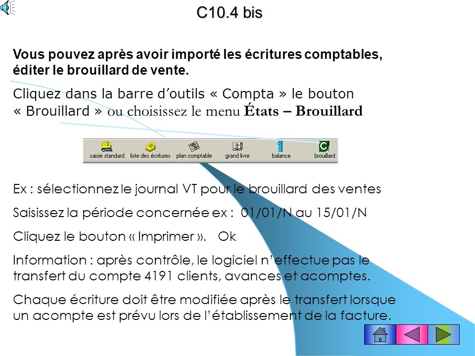 C10.4 bis Vous pouvez après avoir importé les écritures comptables, éditer le brouillard de vente.