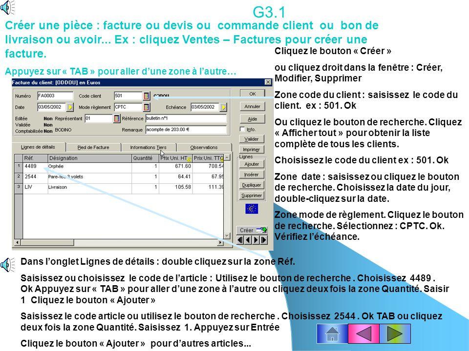 G3.1 Créer une pièce : facture ou devis ou commande client ou bon de livraison ou avoir... Ex : cliquez Ventes – Factures pour créer une facture.
