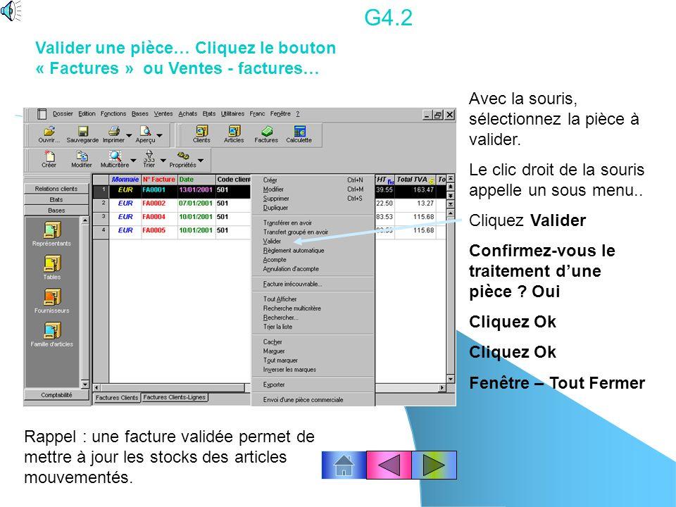 G4.2 Valider une pièce… Cliquez le bouton « Factures » ou Ventes - factures… Avec la souris, sélectionnez la pièce à valider.