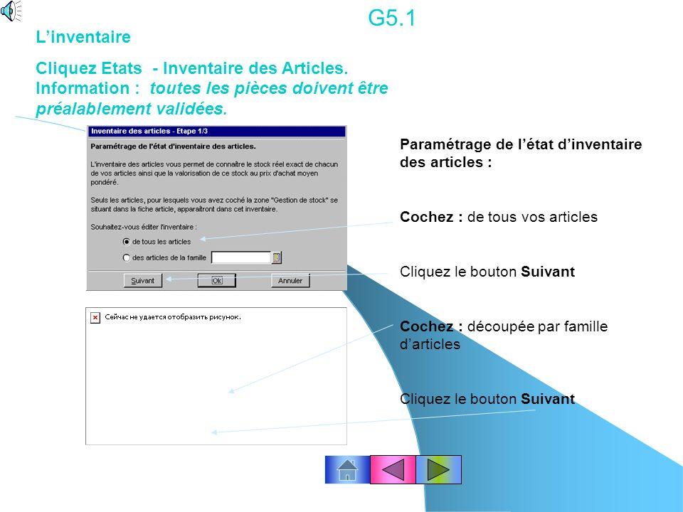 G5.1 L'inventaire. Cliquez Etats - Inventaire des Articles. Information : toutes les pièces doivent être préalablement validées.