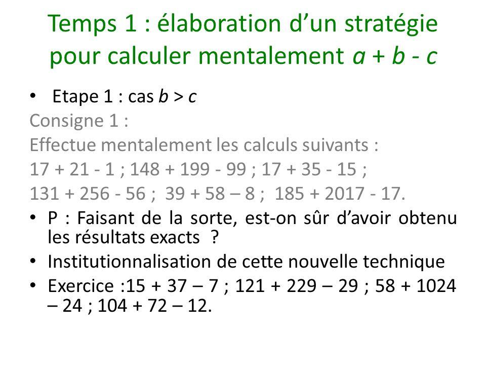 Temps 1 : élaboration d'un stratégie pour calculer mentalement a + b - c