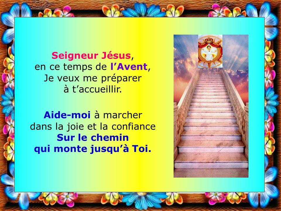 Seigneur Jésus, en ce temps de l'Avent, Je veux me préparer à t'accueillir.
