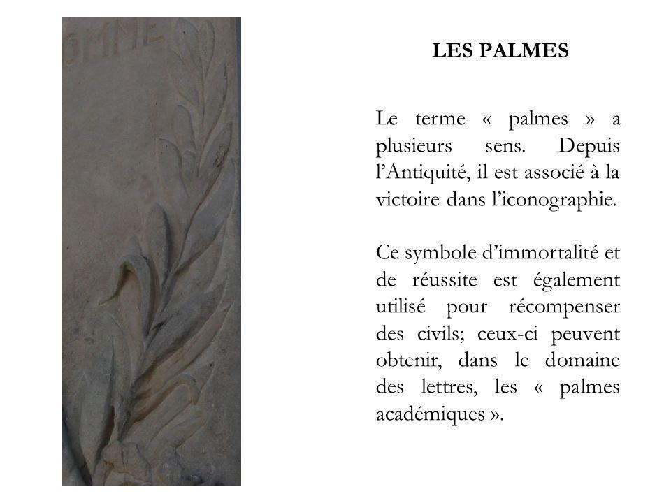 LES PALMES Le terme « palmes » a plusieurs sens. Depuis l'Antiquité, il est associé à la victoire dans l'iconographie.