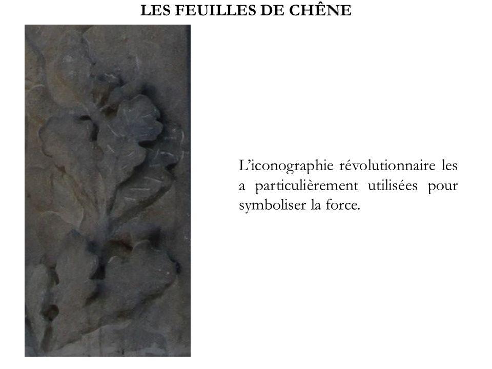 LES FEUILLES DE CHÊNE L'iconographie révolutionnaire les a particulièrement utilisées pour symboliser la force.
