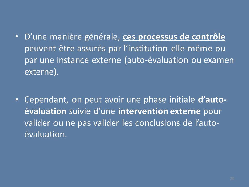 D'une manière générale, ces processus de contrôle peuvent être assurés par l'institution elle-même ou par une instance externe (auto-évaluation ou examen externe).