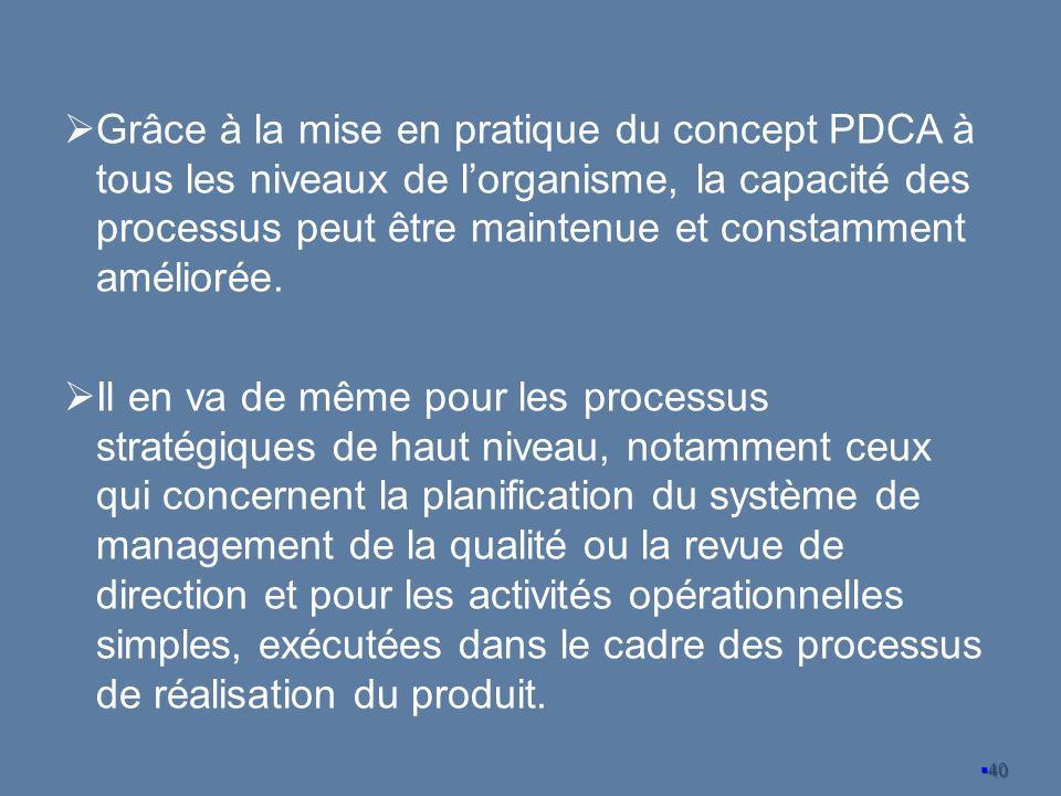 Grâce à la mise en pratique du concept PDCA à tous les niveaux de l'organisme, la capacité des processus peut être maintenue et constamment améliorée.