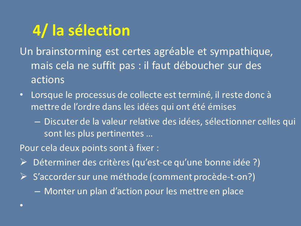 4/ la sélection Un brainstorming est certes agréable et sympathique, mais cela ne suffit pas : il faut déboucher sur des actions.