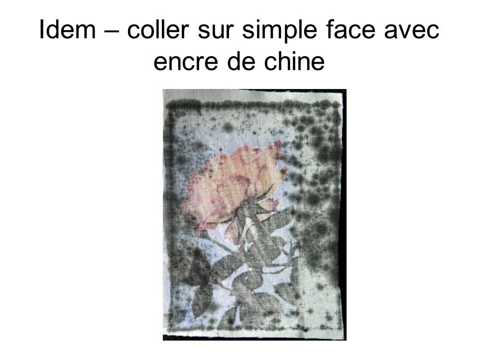 Idem – coller sur simple face avec encre de chine
