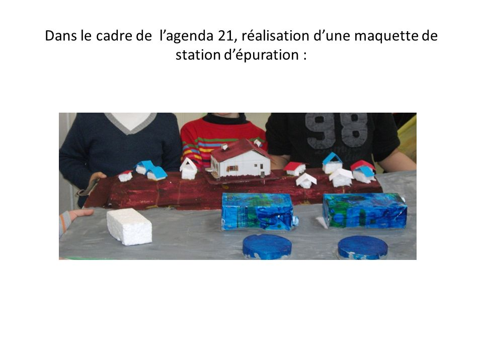 Dans le cadre de l'agenda 21, réalisation d'une maquette de station d'épuration :