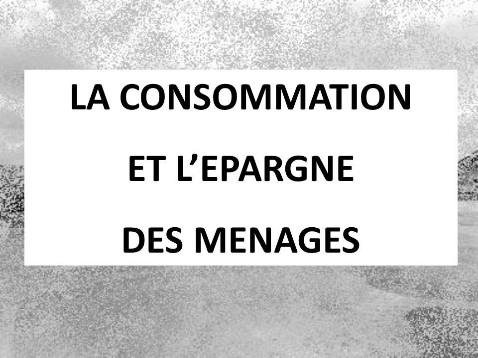 LA CONSOMMATION ET L'EPARGNE DES MENAGES