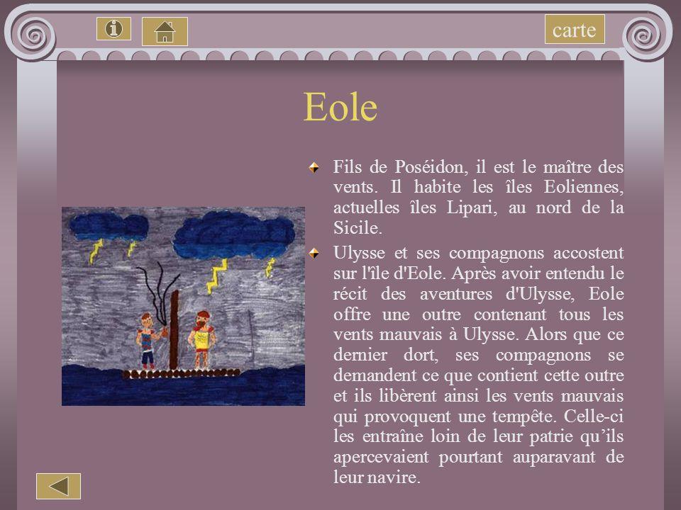carte Eole. Fils de Poséidon, il est le maître des vents. Il habite les îles Eoliennes, actuelles îles Lipari, au nord de la Sicile.