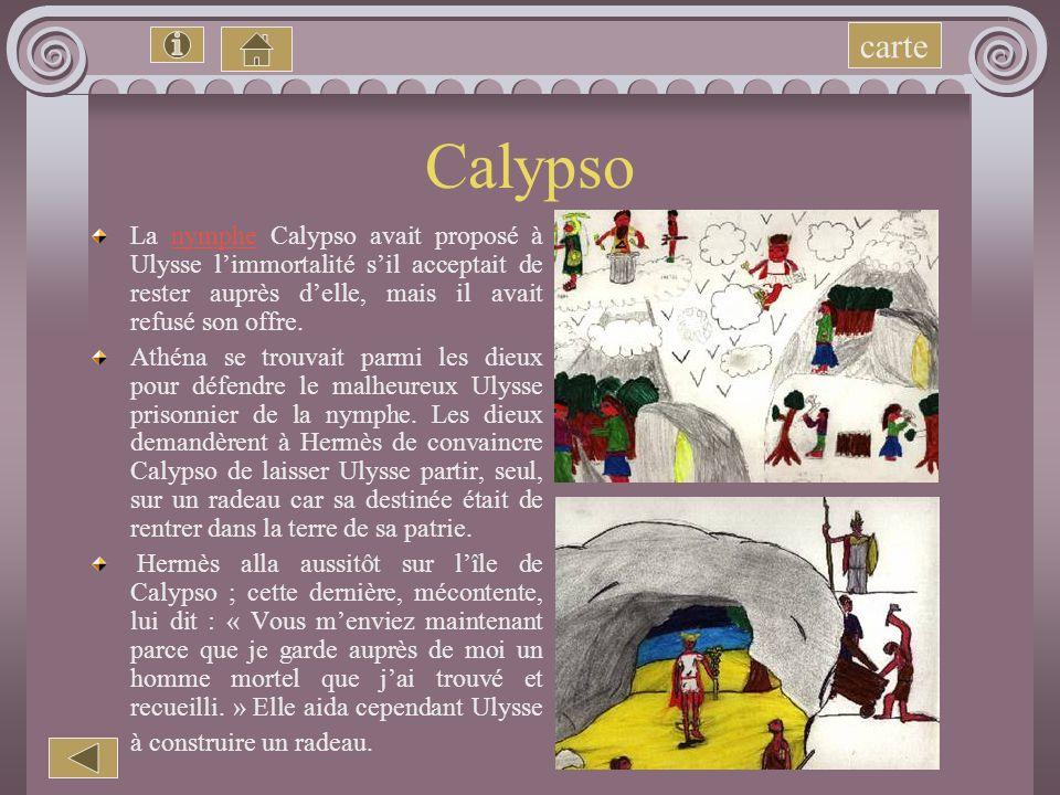 carte Calypso. La nymphe Calypso avait proposé à Ulysse l'immortalité s'il acceptait de rester auprès d'elle, mais il avait refusé son offre.