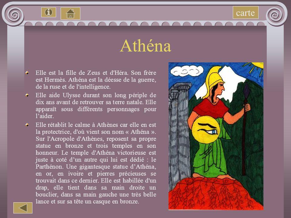 carte Athéna. Elle est la fille de Zeus et d Héra. Son frère est Hermès. Athéna est la déesse de la guerre, de la ruse et de l intelligence.