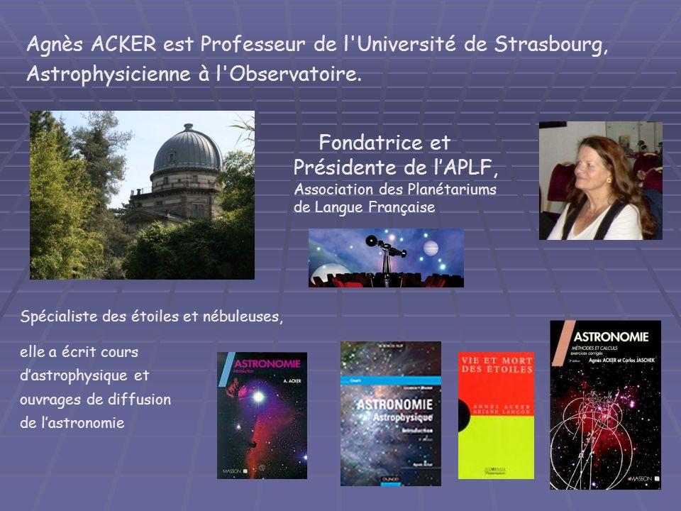 Agnès ACKER est Professeur de l Université de Strasbourg, Astrophysicienne à l Observatoire.