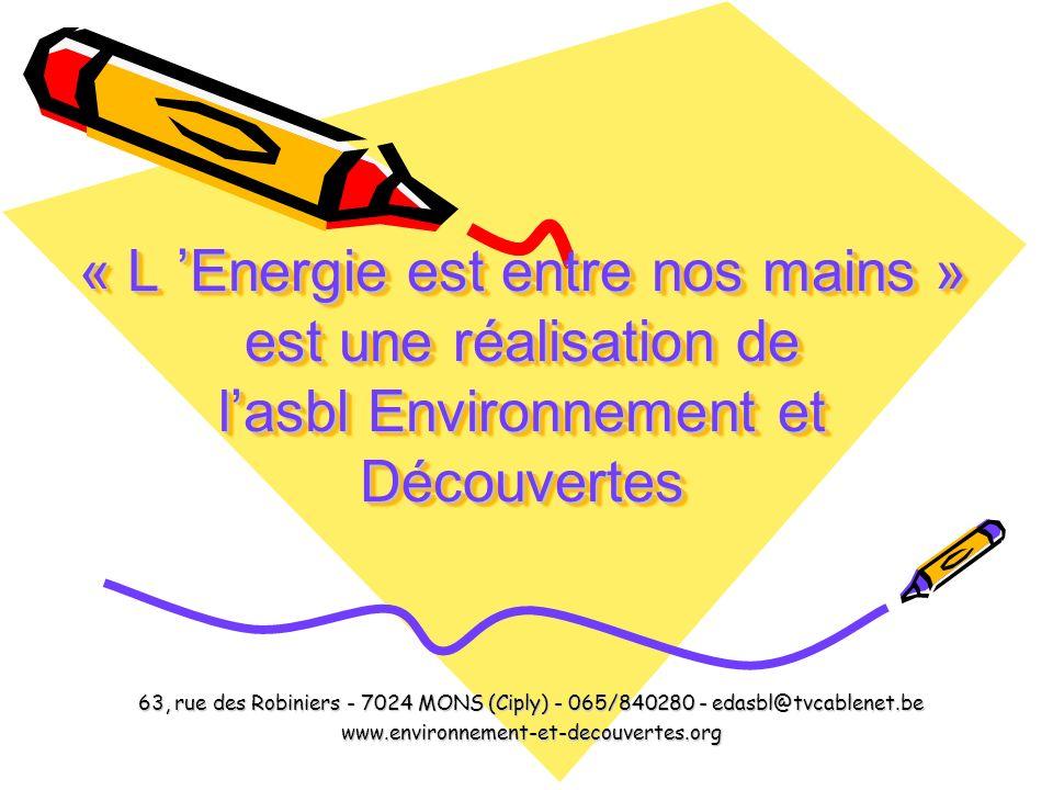 « L 'Energie est entre nos mains » est une réalisation de l'asbl Environnement et Découvertes