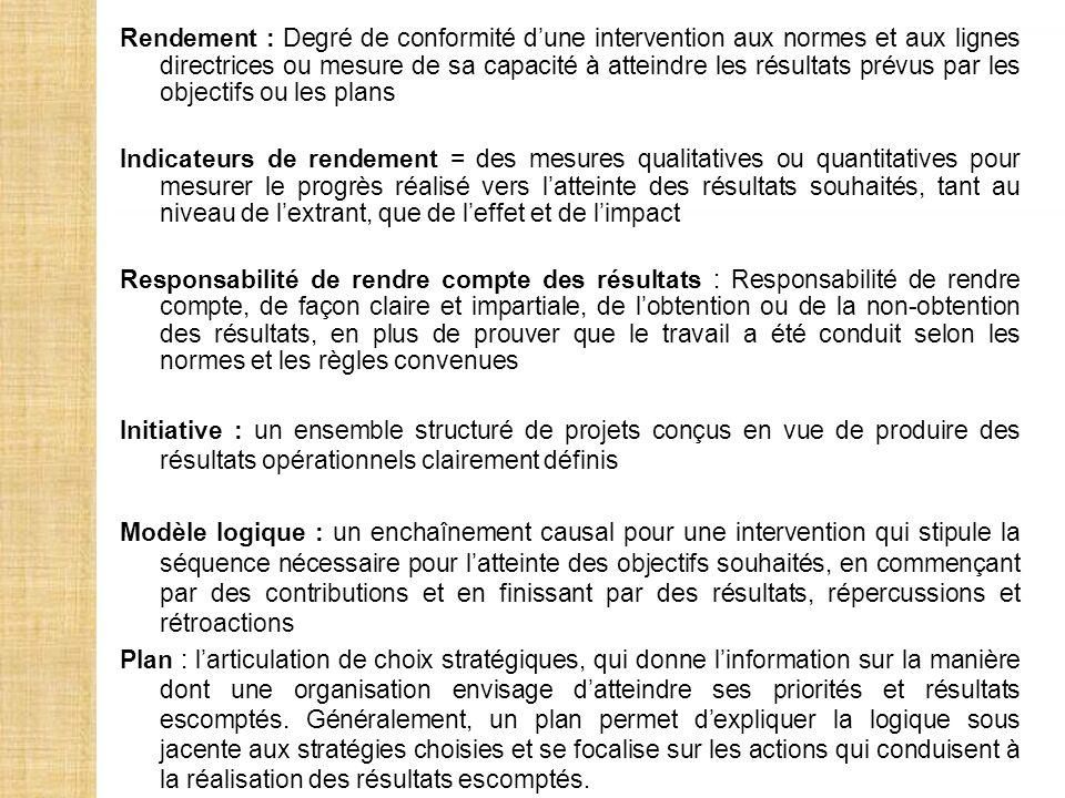 Rendement : Degré de conformité d'une intervention aux normes et aux lignes directrices ou mesure de sa capacité à atteindre les résultats prévus par les objectifs ou les plans