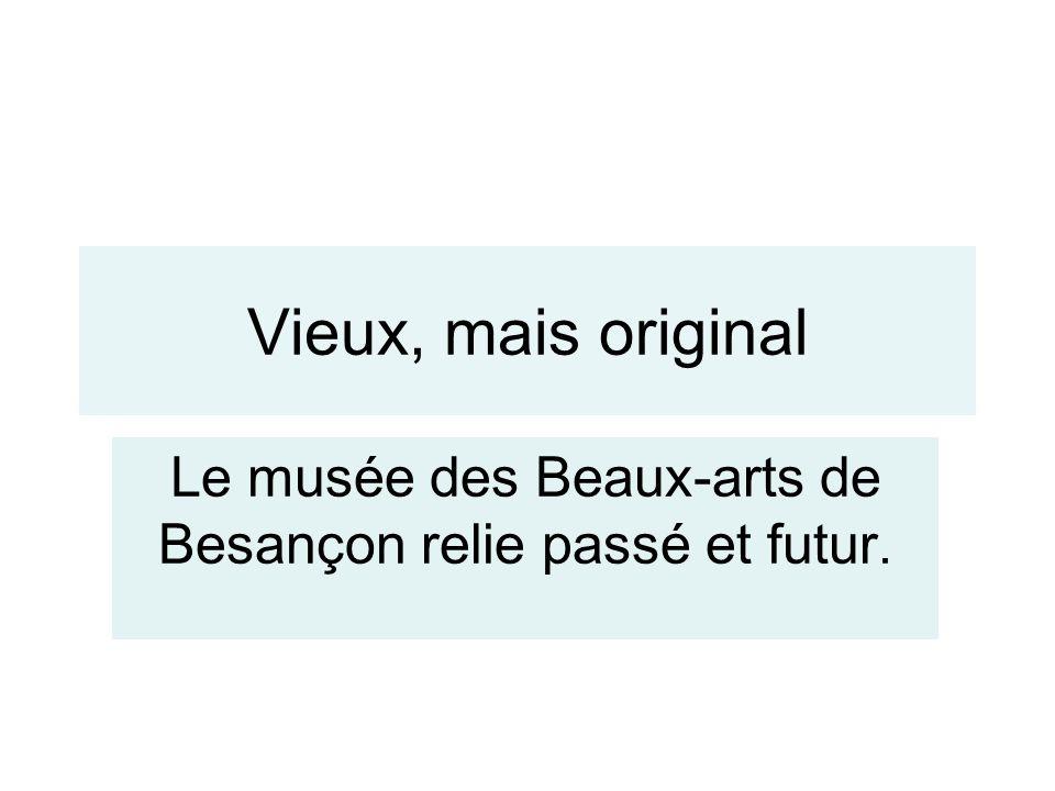 Le musée des Beaux-arts de Besançon relie passé et futur.