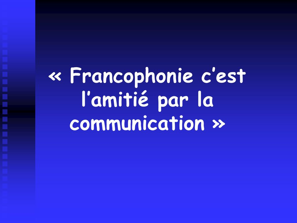 « Francophonie c'est l'amitié par la communication »