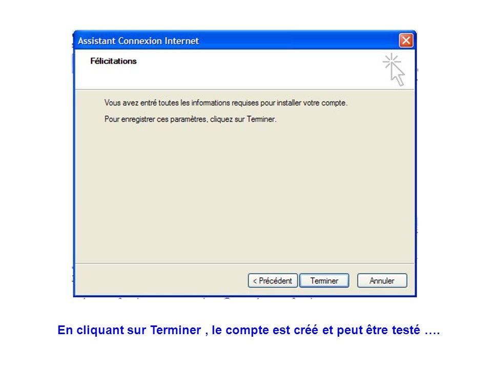 En cliquant sur Terminer , le compte est créé et peut être testé ….