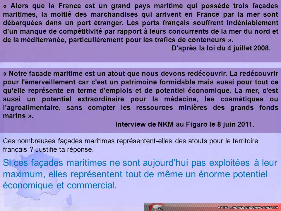 « Alors que la France est un grand pays maritime qui possède trois façades maritimes, la moitié des marchandises qui arrivent en France par la mer sont débarquées dans un port étranger. Les ports français souffrent indéniablement d un manque de compétitivité par rapport à leurs concurrents de la mer du nord et de la méditerranée, particulièrement pour les trafics de conteneurs ».