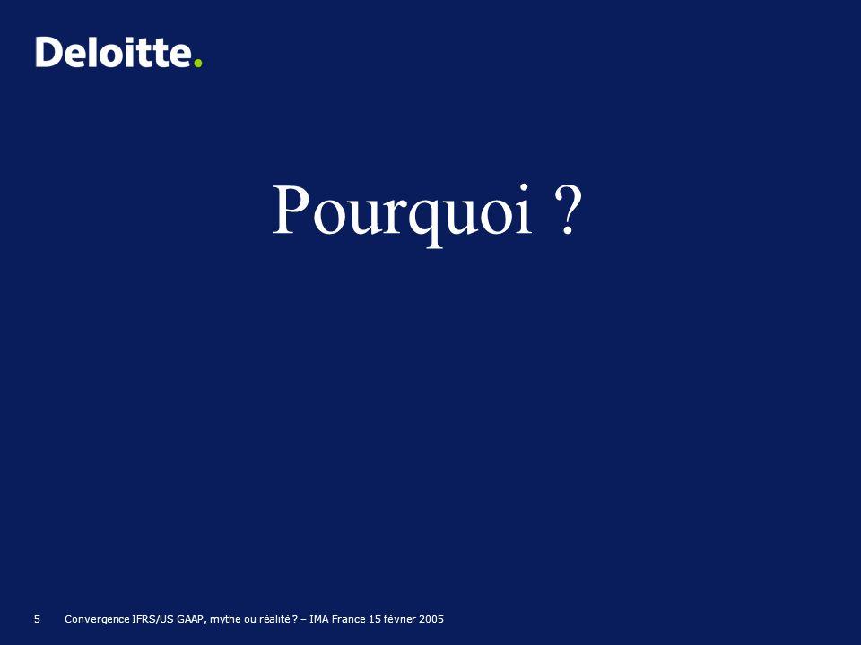 Pourquoi 5 Convergence IFRS/US GAAP, mythe ou réalité – IMA France 15 février 2005