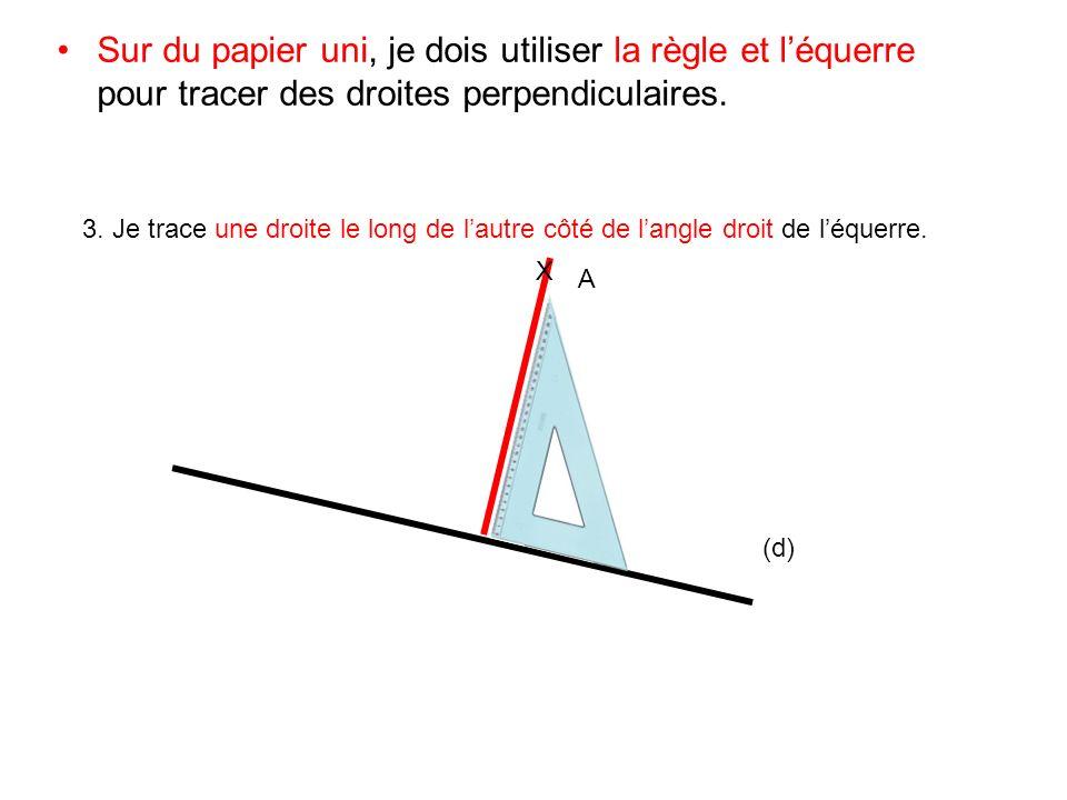 Sur du papier uni, je dois utiliser la règle et l'équerre pour tracer des droites perpendiculaires.