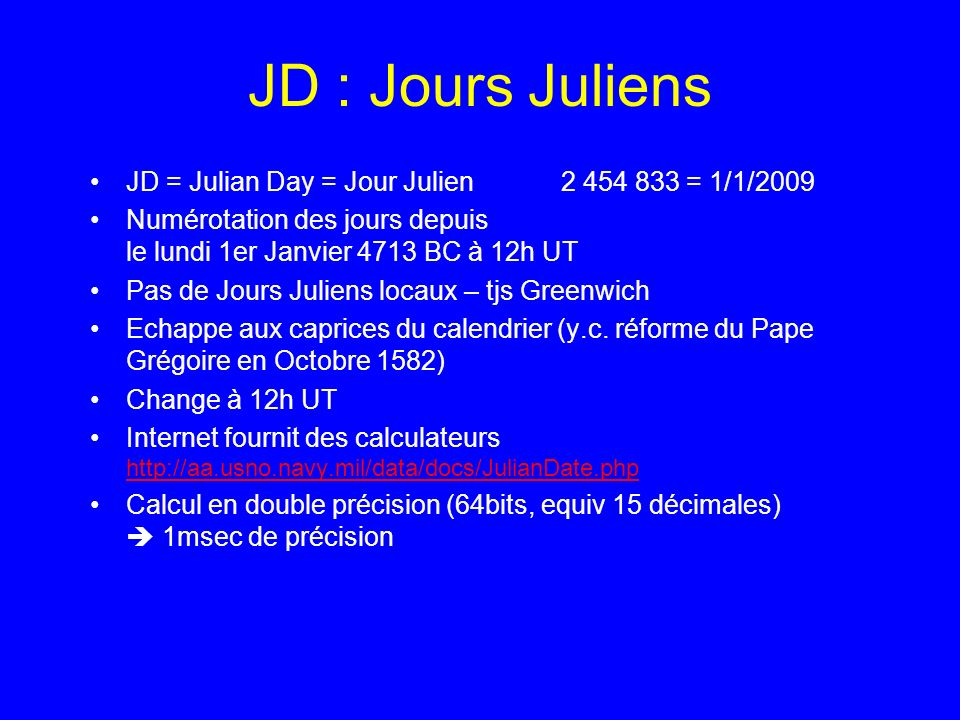 JD : Jours Juliens JD = Julian Day = Jour Julien 2 454 833 = 1/1/2009