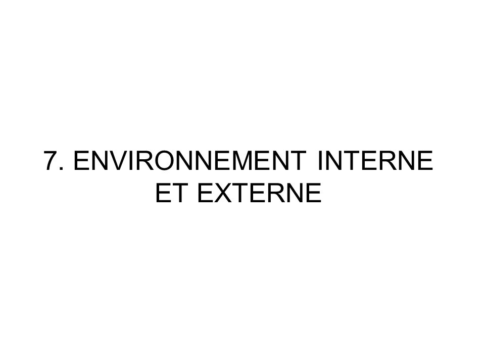7. ENVIRONNEMENT INTERNE ET EXTERNE