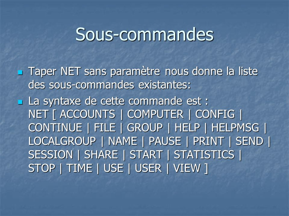 Sous-commandes Taper NET sans paramètre nous donne la liste des sous-commandes existantes: