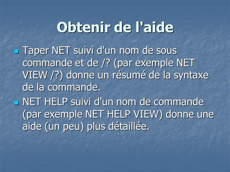 Obtenir de l aide Taper NET suivi d un nom de sous commande et de / (par exemple NET VIEW / ) donne un résumé de la syntaxe de la commande.