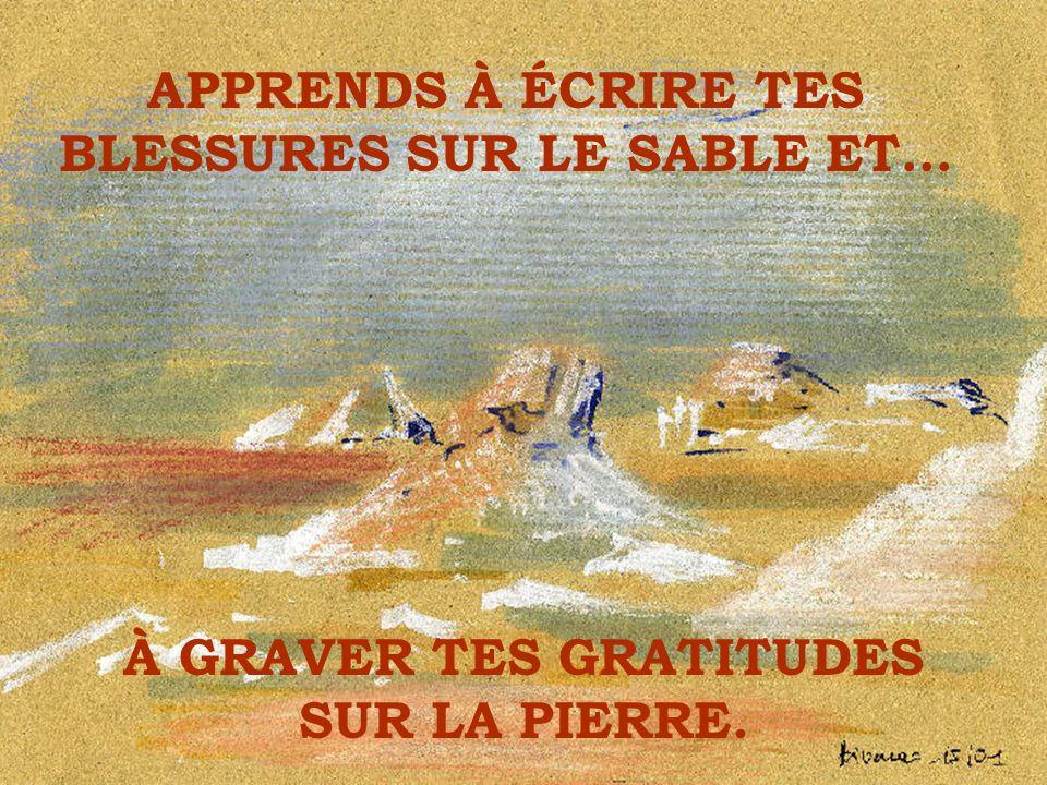 APPRENDS À ÉCRIRE TES BLESSURES SUR LE SABLE ET…