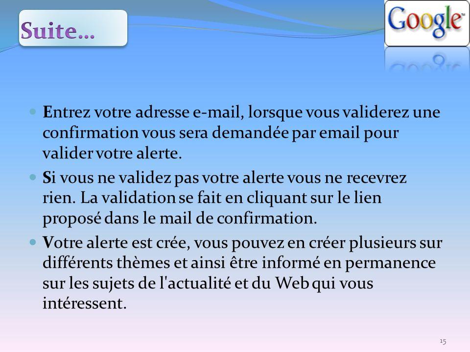 Suite… Entrez votre adresse e-mail, lorsque vous validerez une confirmation vous sera demandée par email pour valider votre alerte.