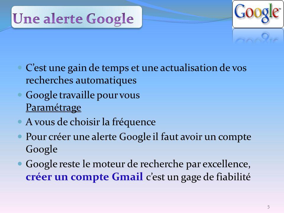 Une alerte Google C'est une gain de temps et une actualisation de vos recherches automatiques. Google travaille pour vous Paramétrage.