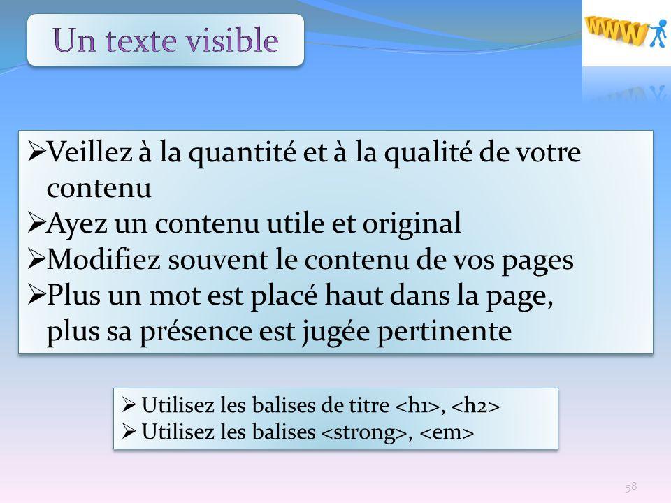 Un texte visible Veillez à la quantité et à la qualité de votre contenu. Ayez un contenu utile et original.