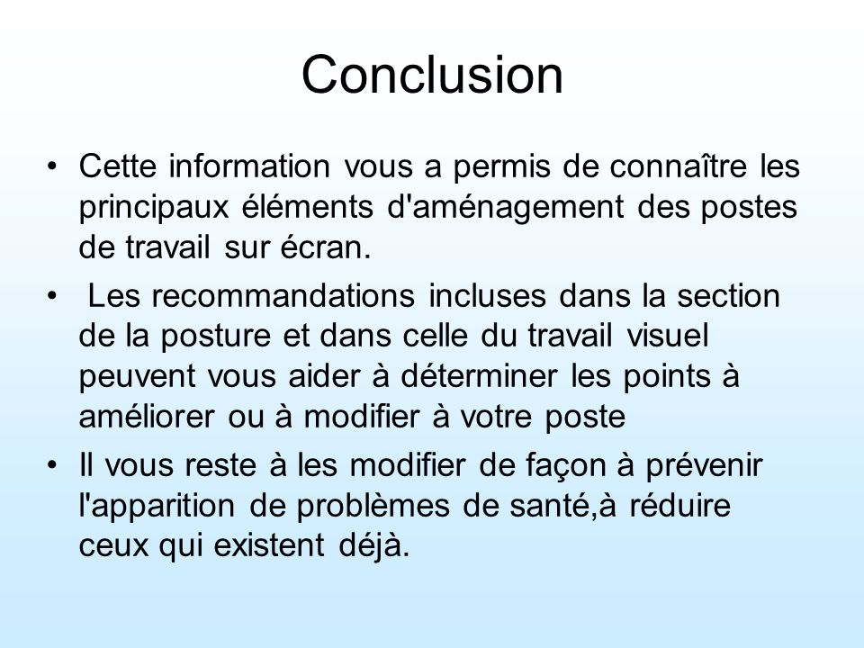 Conclusion Cette information vous a permis de connaître les principaux éléments d aménagement des postes de travail sur écran.