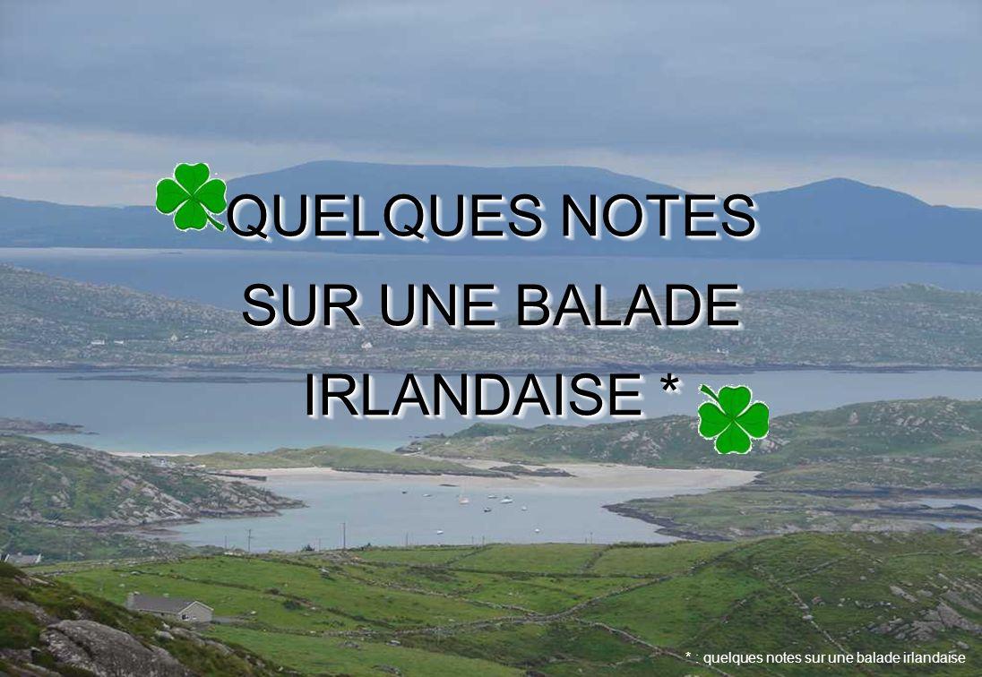 QUELQUES NOTES SUR UNE BALADE IRLANDAISE *
